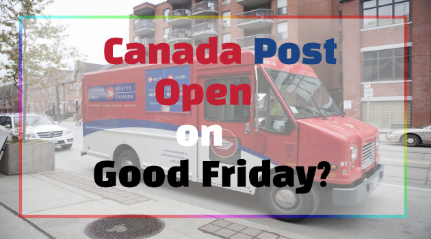 Is Canada Post Open on Good Friday