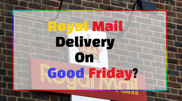 Does Royal Mail Deliver on Good Friday